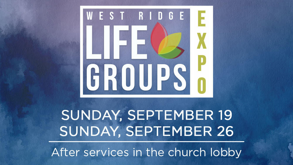 Life Groups Expo: Come see what Life Groups are available at West Ridge Church
