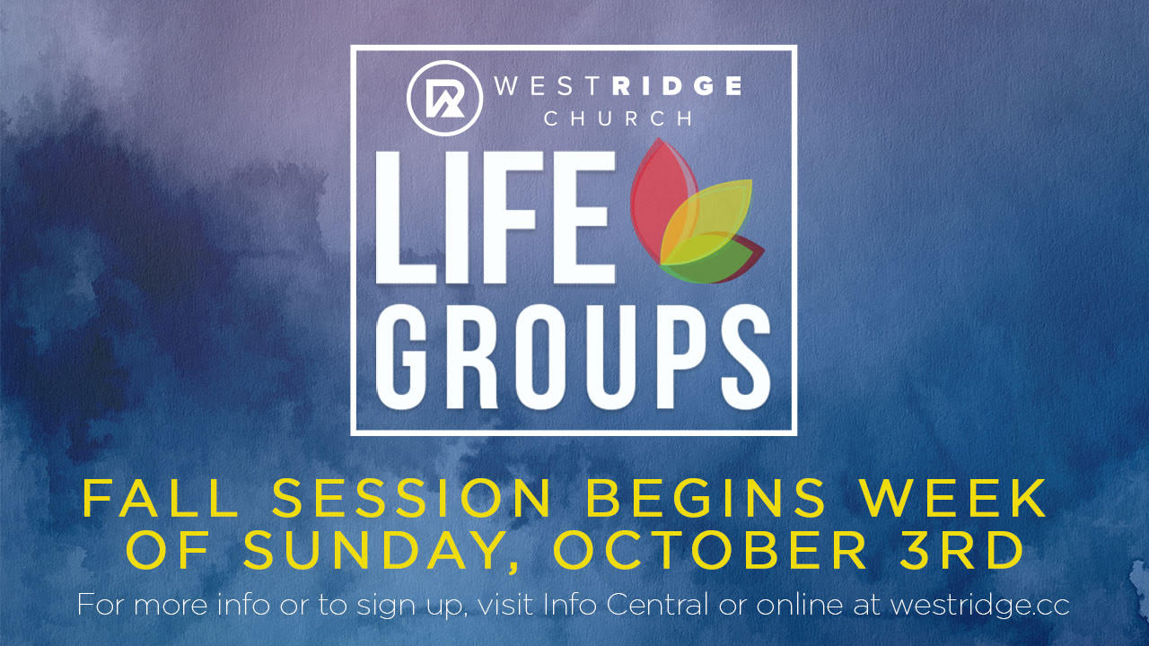 Life Group Fall Session: Join a Life Group this fall at West Ridge Church